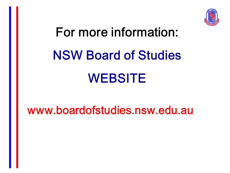 For more information: NSW Board of Studies WEBSITE www.boardofstudies.nsw.edu.au