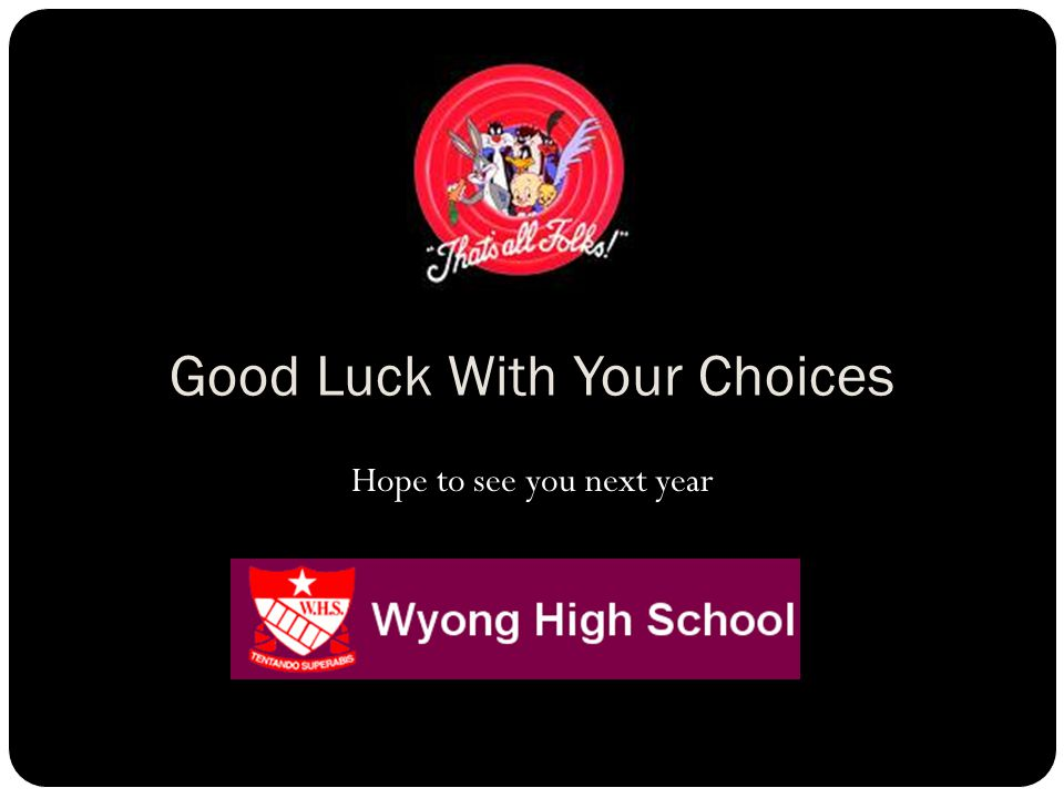 Good Luck With Your Choices Hope to see you next year