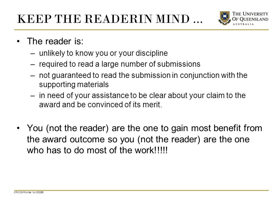 KEEP THE READERIN MIND... The reader is: –unlikely to know you or your discipline –required to read a large number of submissions –not guaranteed to r
