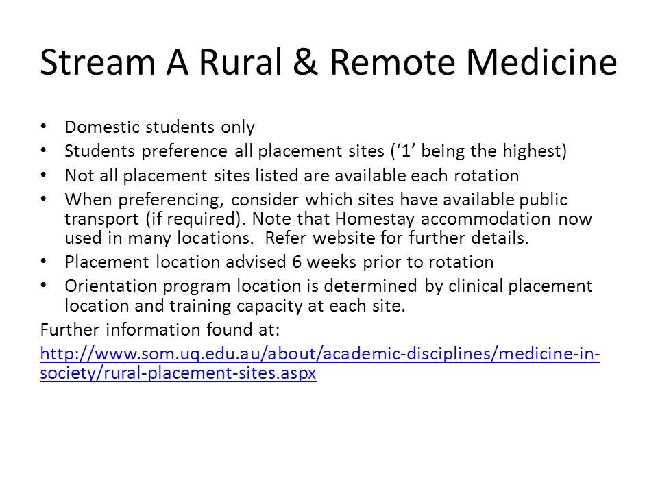 Stream A Rural & Remote Medicine Domestic students only Students preference all placement sites ('1' being the highest) Not all placement sites listed are available each rotation When preferencing, consider which sites have available public transport (if required).