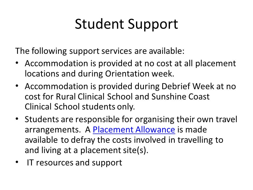 Student Support The following support services are available: Accommodation is provided at no cost at all placement locations and during Orientation week.