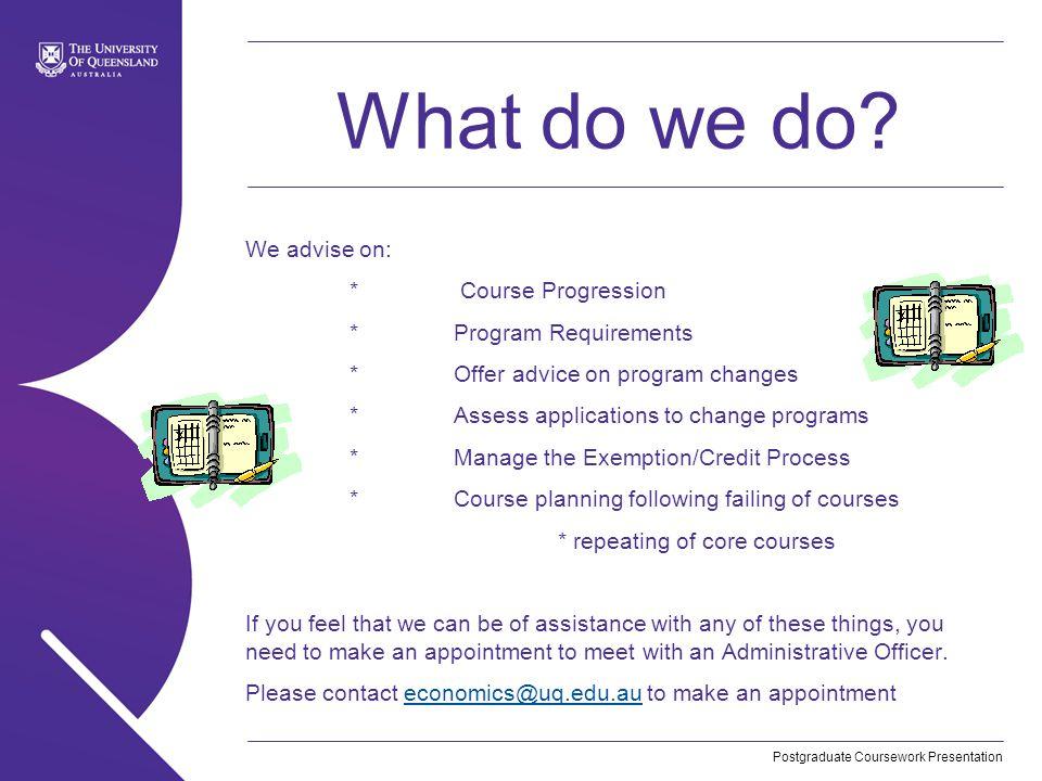 Postgraduate Coursework Presentation What do we do.