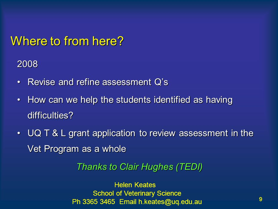 9 Where to from here? 2008 Revise and refine assessment Q'sRevise and refine assessment Q's How can we help the students identified as having difficul