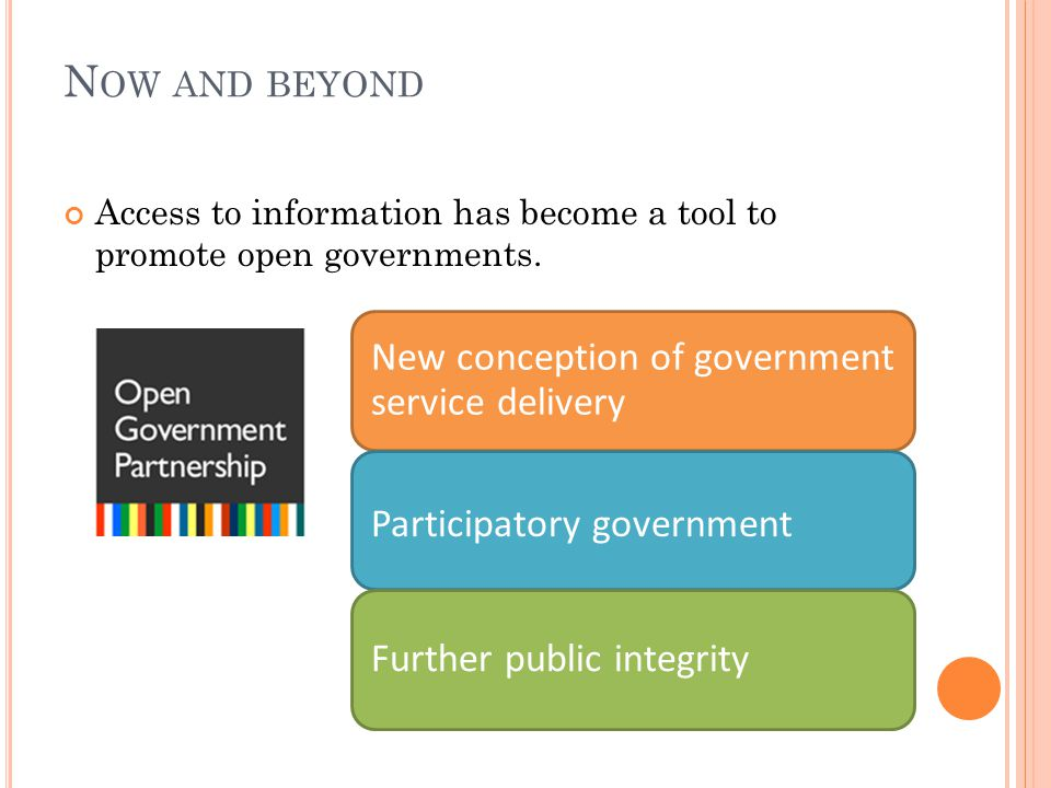 N OW AND BEYOND Access to information has become a tool to promote open governments.
