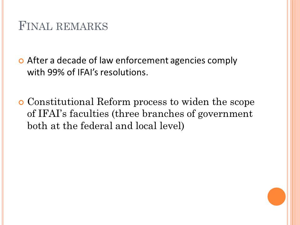 F INAL REMARKS After a decade of law enforcement agencies comply with 99% of IFAI's resolutions.