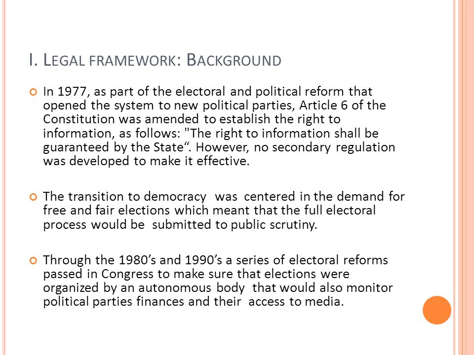 I. L EGAL FRAMEWORK : B ACKGROUND In 1977, as part of the electoral and political reform that opened the system to new political parties, Article 6 of