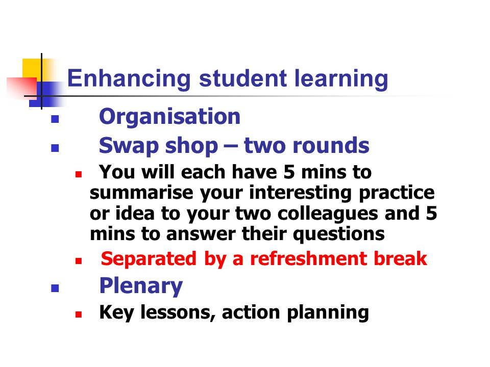 Enhancing student learning If you are not already seated at a table with two or three other colleagues please move now Please appoint a timekeeper