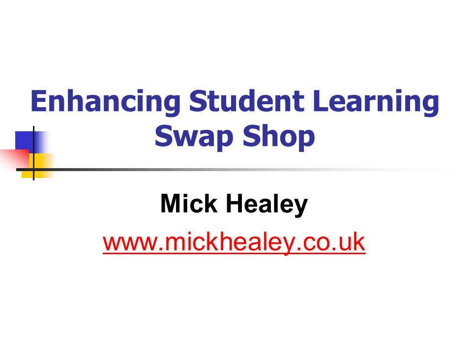 WELCOME ENHANCING STUDENT LEARNING SWAP SHOP Professor Mick Healey TEDI UPDATES Professor Merrilyn Goos