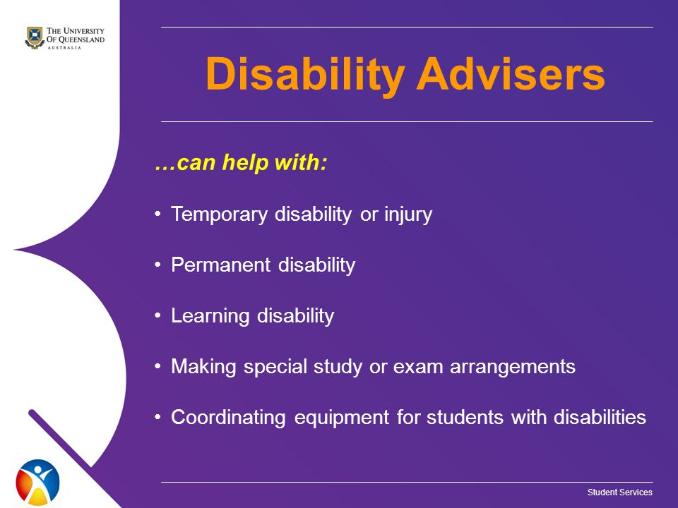 Student Services …can help with: Temporary disability or injury Permanent disability Learning disability Making special study or exam arrangements Coo