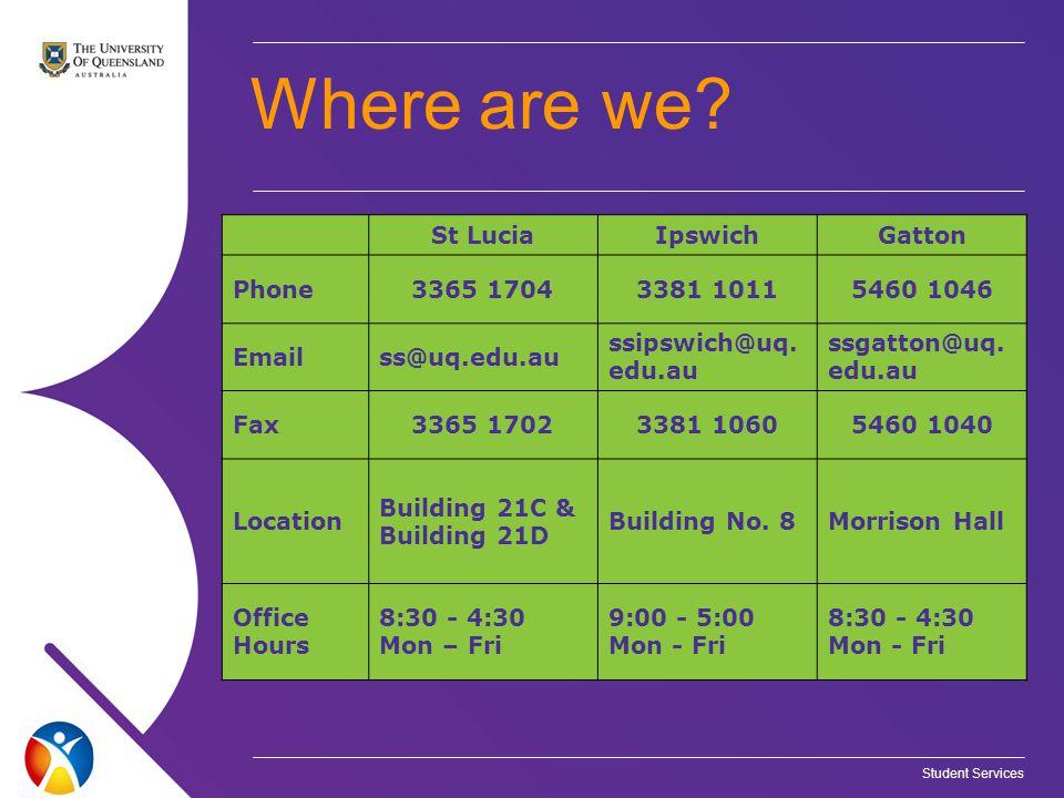 St LuciaIpswichGatton Phone3365 17043381 10115460 1046 Emailss@uq.edu.au ssipswich@uq.