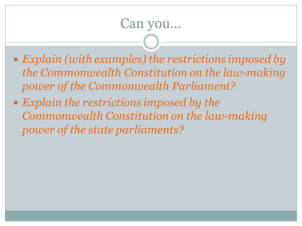 Can you… Explain (with examples) the restrictions imposed by the Commonwealth Constitution on the law-making power of the Commonwealth Parliament? Exp