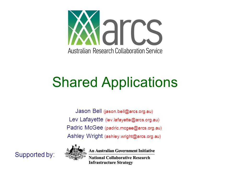 Shared Applications Jason Bell (jason.bell@arcs.org.au) Lev Lafayette (lev.lafayette@arcs.org.au) Padric McGee (padric.mcgee@arcs.org.au) Ashley Wrigh