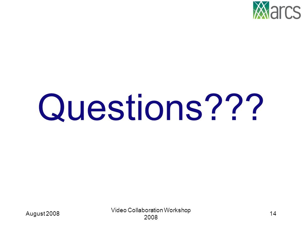 Questions??? August 2008 Video Collaboration Workshop 2008 14