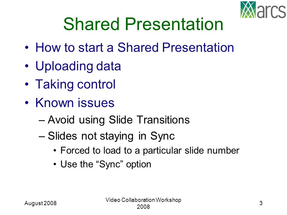 Shared Presentation How to start a Shared Presentation Uploading data Taking control Known issues –Avoid using Slide Transitions –Slides not staying i