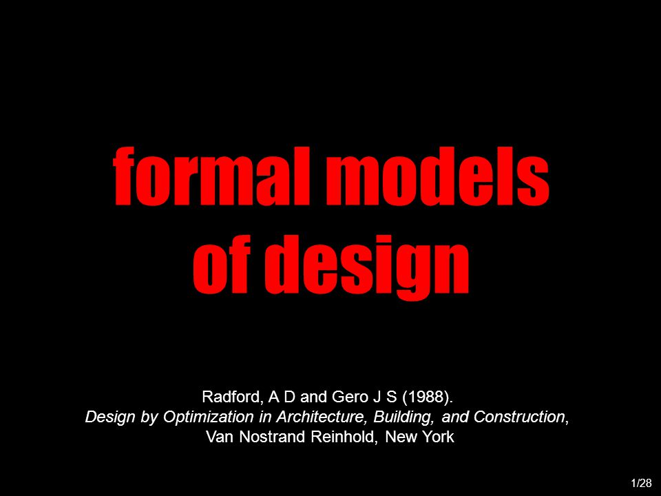 formal models of design 1/28 Radford, A D and Gero J S (1988).