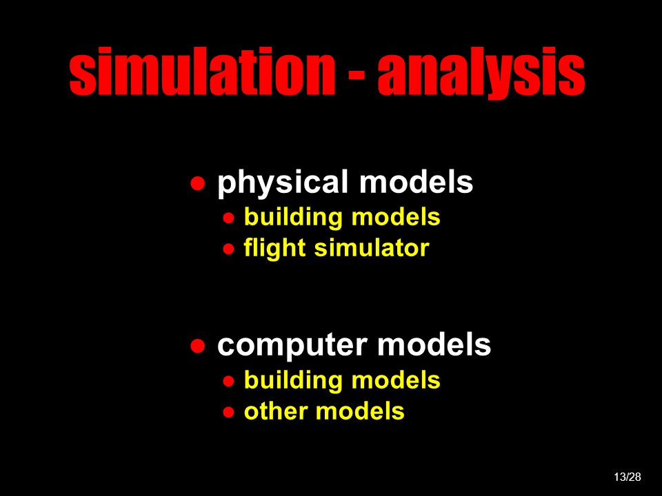 simulation - analysis ● physical models ● building models ● flight simulator ● computer models ● building models ● other models 13/28