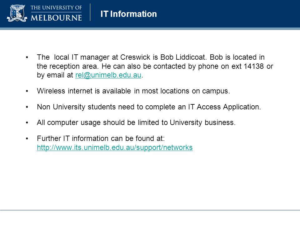 IT Information The local IT manager at Creswick is Bob Liddicoat.