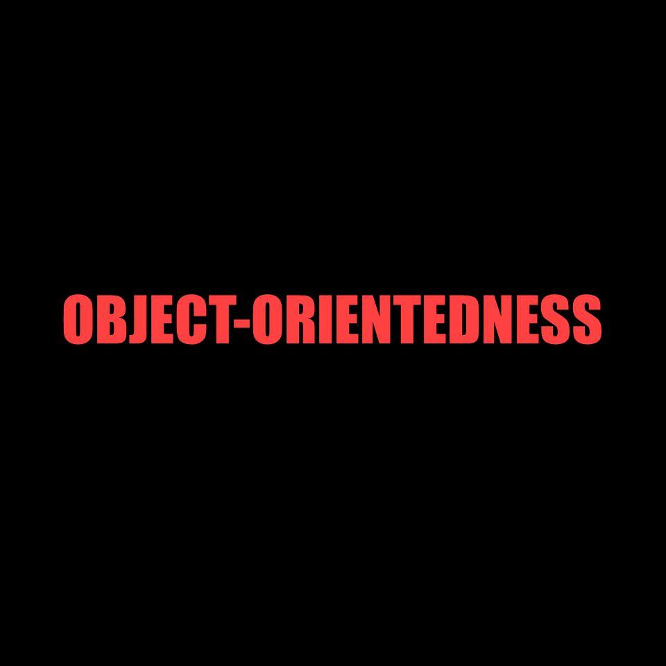 OBJECT-ORIENTEDNESS