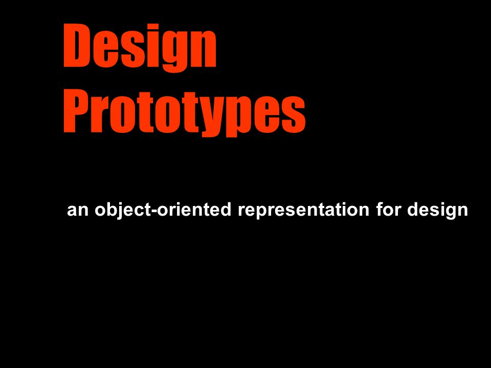 Design Prototypes an object-oriented representation for design