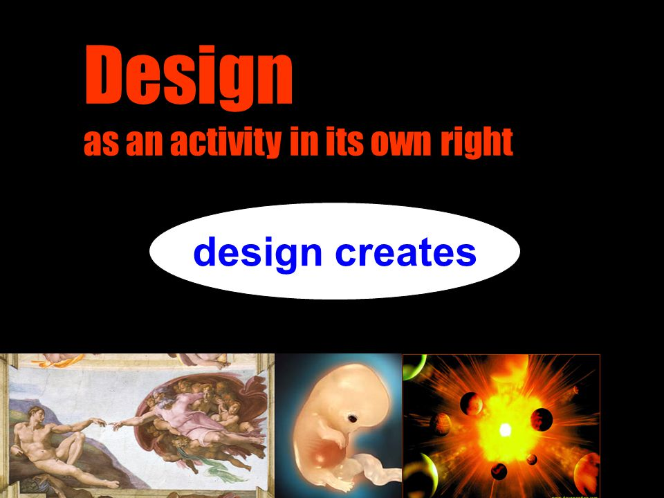 Design as an activity in its own right design creates