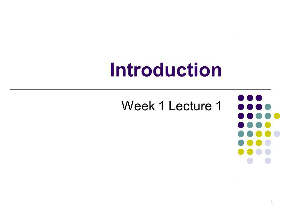 1 Introduction Week 1 Lecture 1