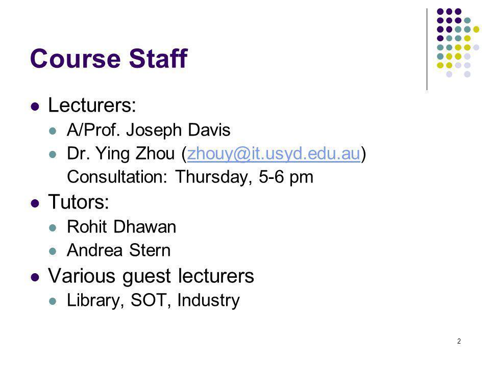 2 Course Staff Lecturers: A/Prof.Joseph Davis Dr.
