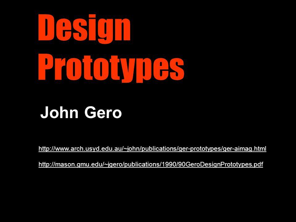 Design Prototypes John Gero http://www.arch.usyd.edu.au/~john/publications/ger-prototypes/ger-aimag.html http://mason.gmu.edu/~jgero/publications/1990/90GeroDesignPrototypes.pdf