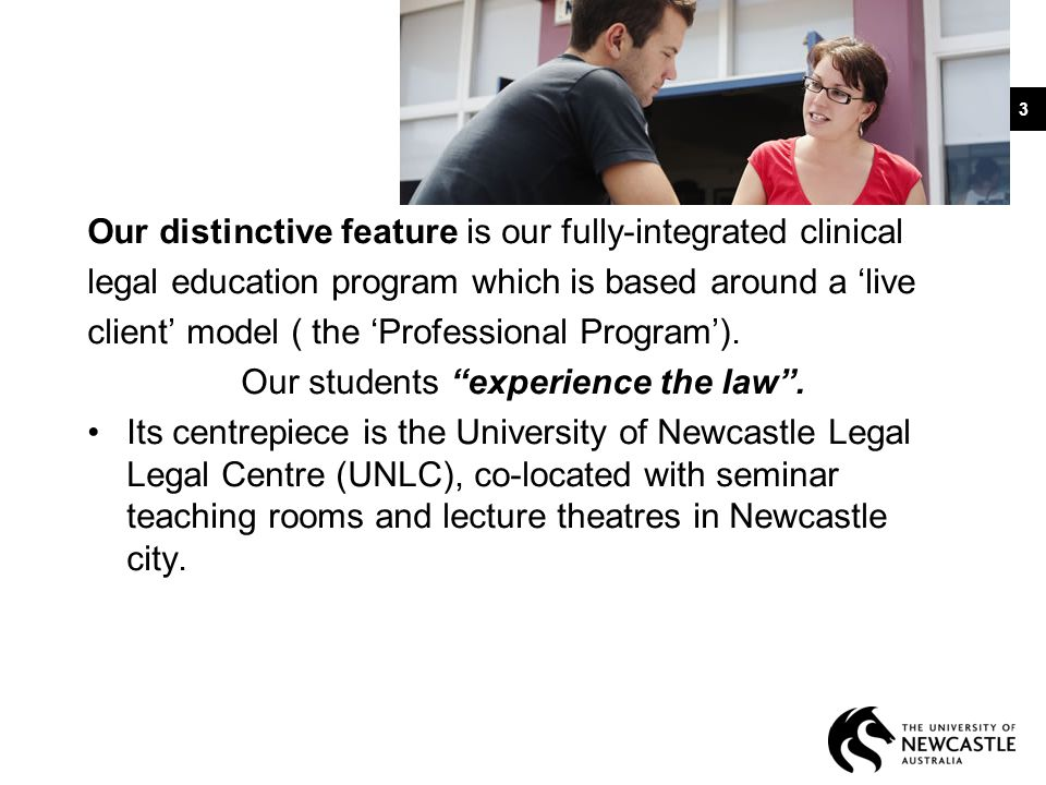 Our distinctive feature is our fully-integrated clinical legal education program which is based around a 'live client' model ( the 'Professional Program').