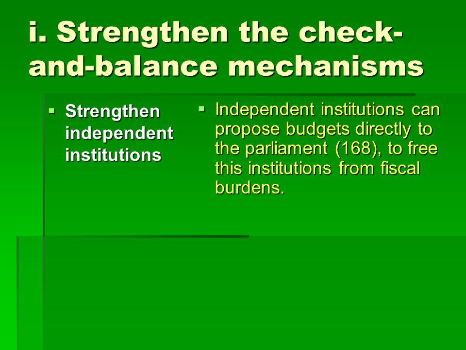 i. Strengthen the check- and-balance mechanisms  Strengthen independent institutions  Independent institutions can propose budgets directly to the p