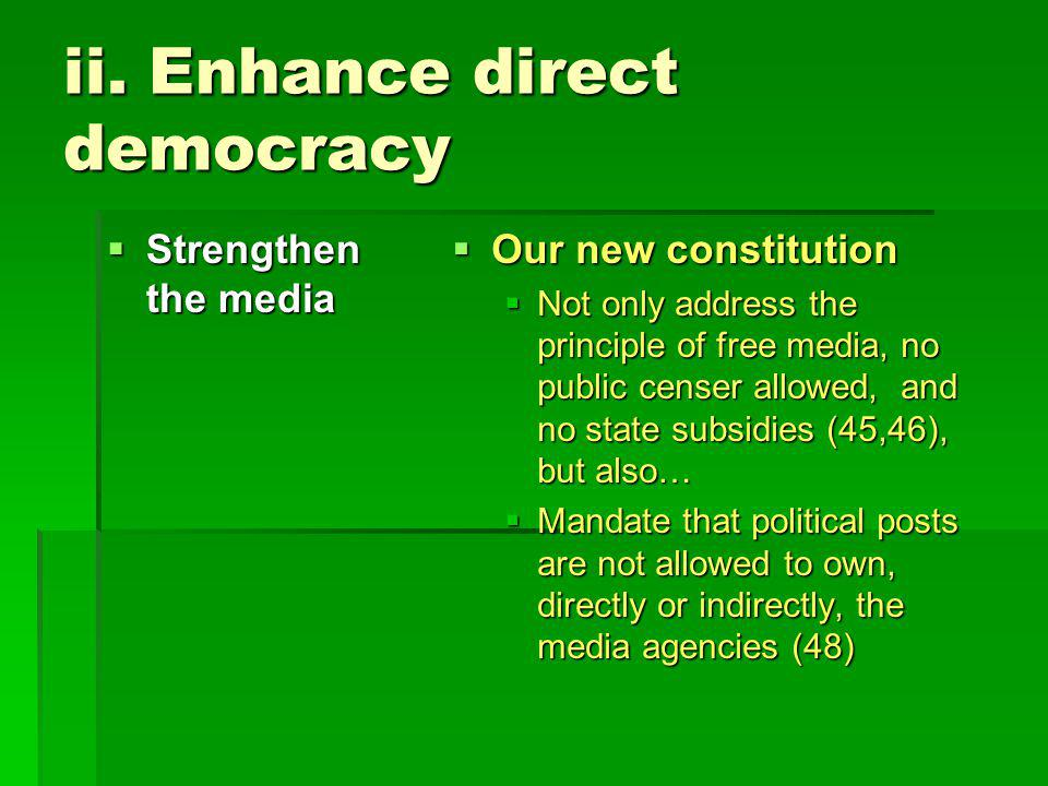ii. Enhance direct democracy  Strengthen the media  Our new constitution  Not only address the principle of free media, no public censer allowed, a