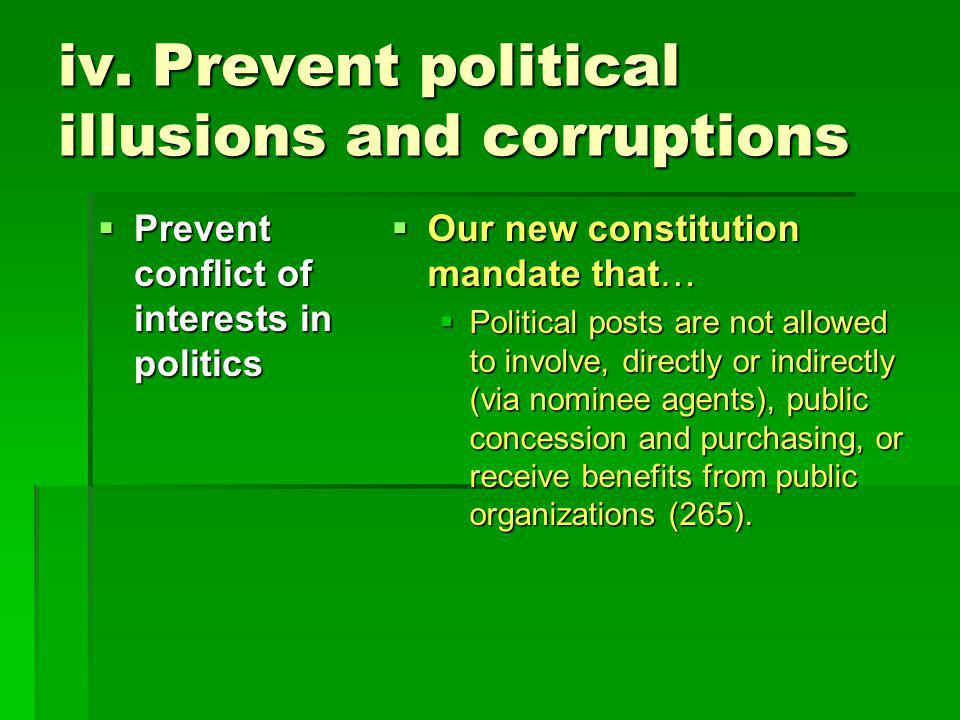 iv. Prevent political illusions and corruptions  Prevent conflict of interests in politics  Our new constitution mandate that…  Political posts are