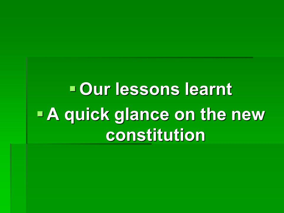  Our lessons learnt  A quick glance on the new constitution