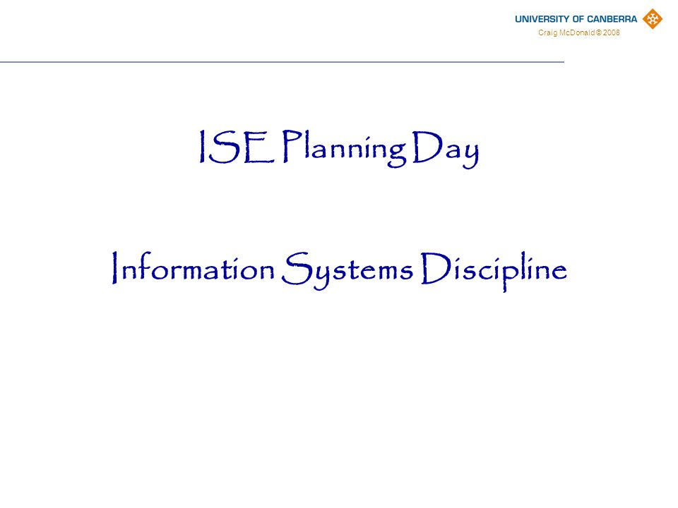 Craig McDonald © 2008 ISE Planning Day Information Systems Discipline