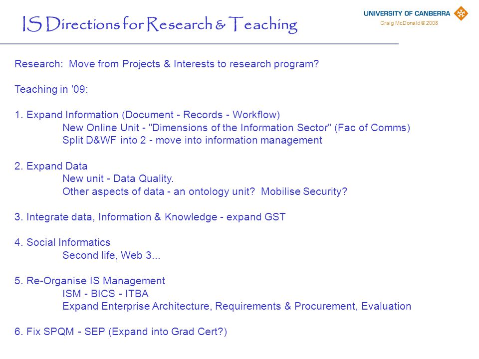 Craig McDonald © 2008 IS Directions for Research & Teaching Research: Move from Projects & Interests to research program.