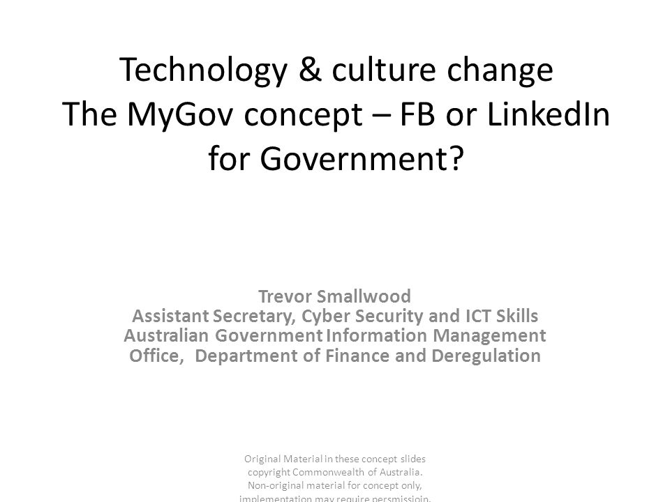Technology & culture change The MyGov concept – FB or LinkedIn for Government.