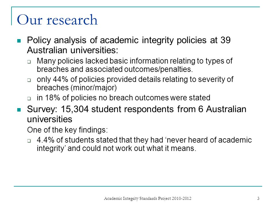 Our research Policy analysis of academic integrity policies at 39 Australian universities:  Many policies lacked basic information relating to types of breaches and associated outcomes/penalties.