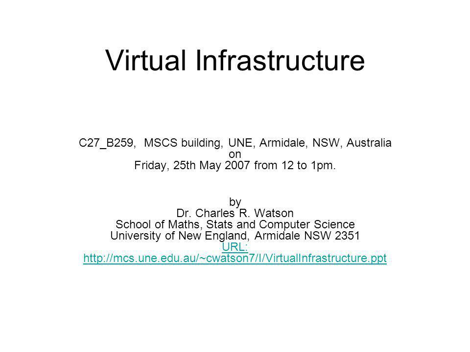 Virtual Infrastructure C27_B259, MSCS building, UNE, Armidale, NSW, Australia on Friday, 25th May 2007 from 12 to 1pm.