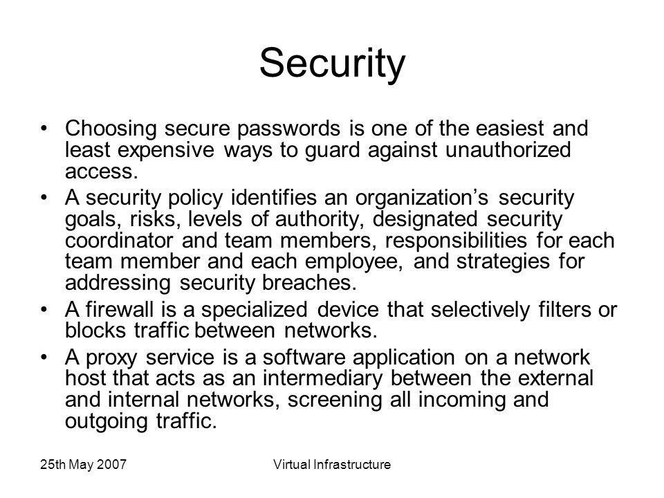 25th May 2007Virtual Infrastructure Security Choosing secure passwords is one of the easiest and least expensive ways to guard against unauthorized access.