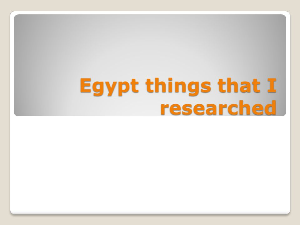Egypt things that I researched