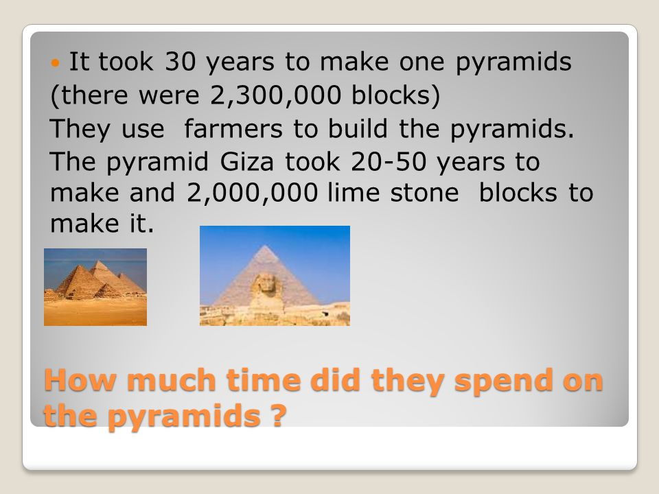 How much time did they spend on the pyramids .