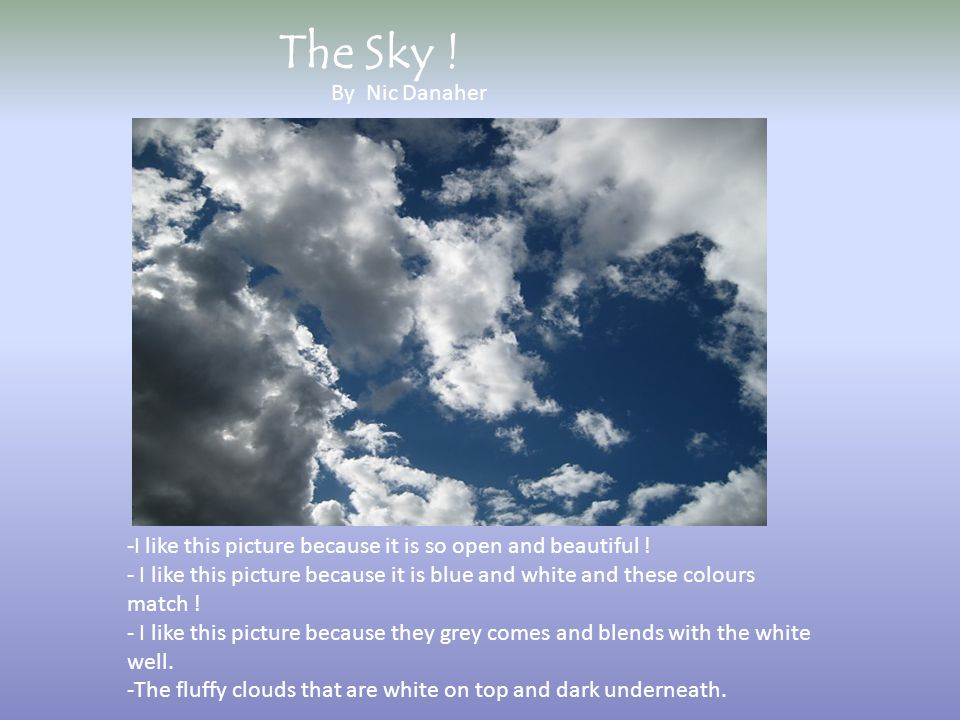 By Nic Danaher The Sky ! -I like this picture because it is so open and beautiful ! - I like this picture because it is blue and white and these colou