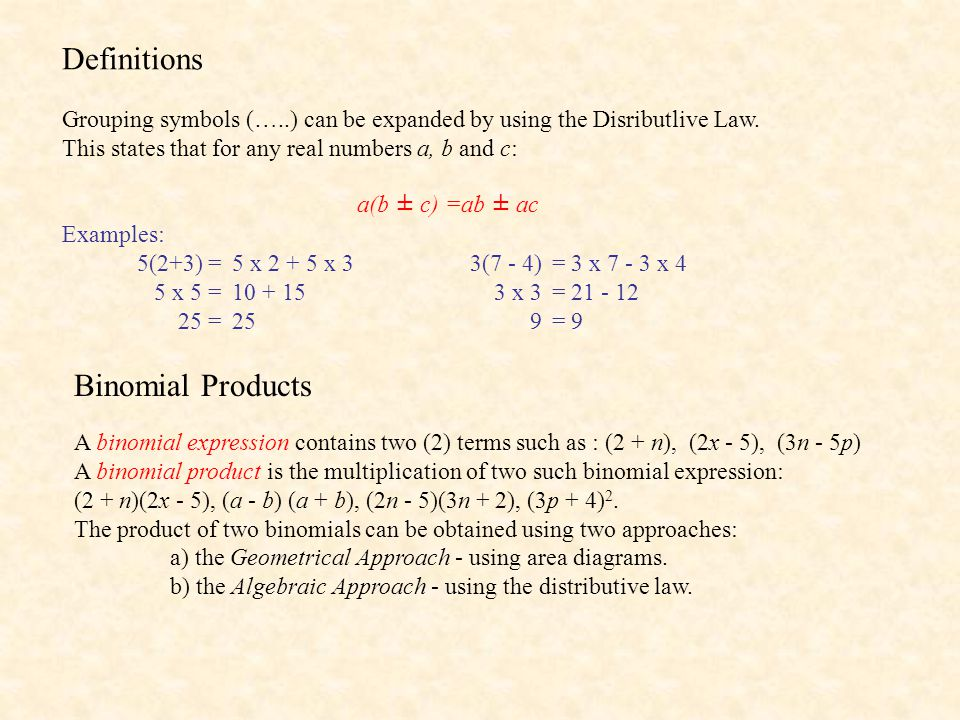 Definitions Grouping symbols (…..) can be expanded by using the Disributlive Law.