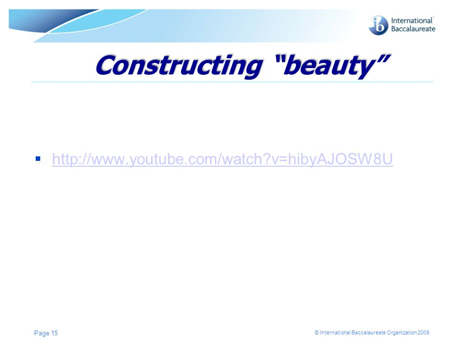 Constructing beauty  http://www.youtube.com/watch v=hibyAJOSW8U http://www.youtube.com/watch v=hibyAJOSW8U Page 15