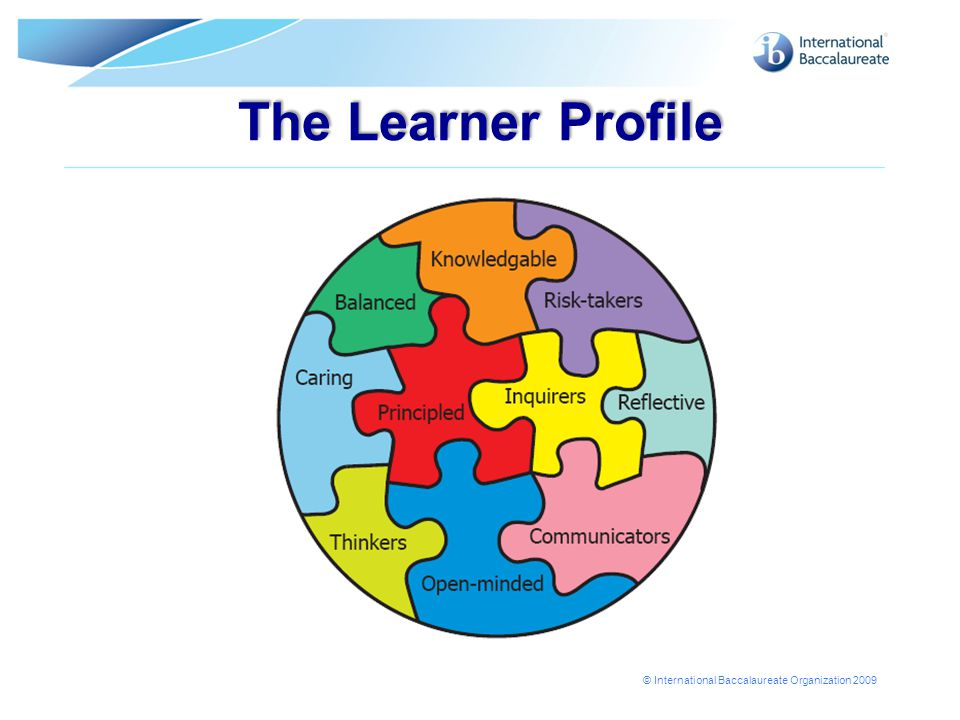© International Baccalaureate Organization 2009 The Learner Profile