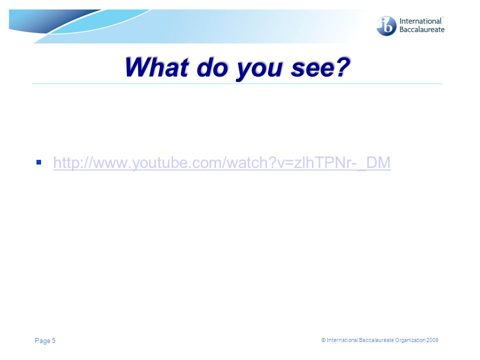 © International Baccalaureate Organization 2009 What do you see.