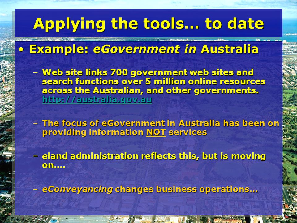 Applying the tools… to date Example: eGovernment in AustraliaExample: eGovernment in Australia –Web site links 700 government web sites and search fun