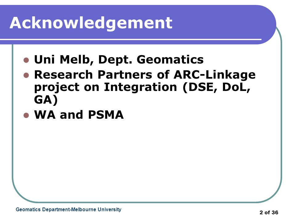 Geomatics Department-Melbourne University 2 of 36 Acknowledgement Uni Melb, Dept.