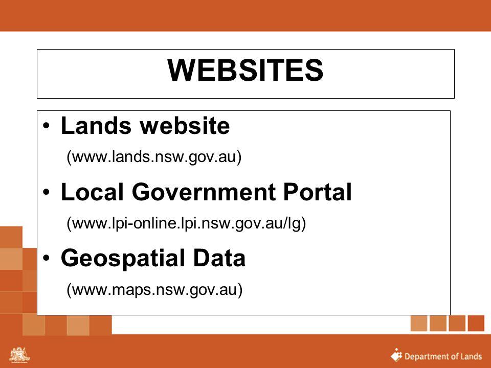 WEBSITES Lands website (www.lands.nsw.gov.au) Local Government Portal (www.lpi-online.lpi.nsw.gov.au/lg) Geospatial Data (www.maps.nsw.gov.au)