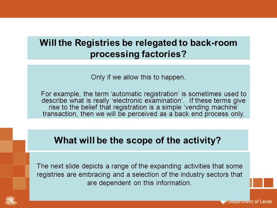 Will the Registries be relegated to back-room processing factories? Only if we allow this to happen. For example, the term 'automatic registration' is