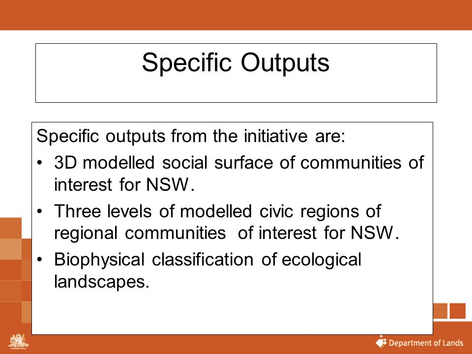 Specific Outputs Specific outputs from the initiative are: 3D modelled social surface of communities of interest for NSW. Three levels of modelled civ